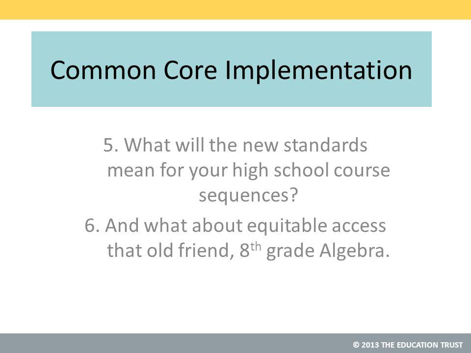 © 2013 THE EDUCATION TRUST Common Core Implementation 5.