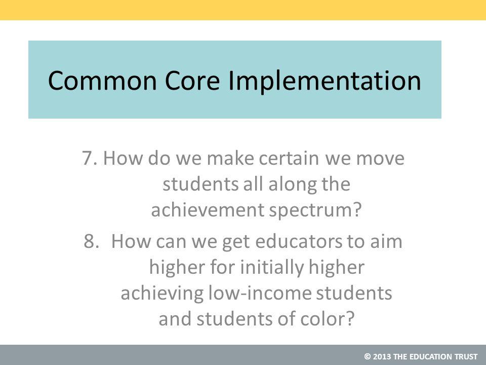 © 2013 THE EDUCATION TRUST Common Core Implementation 7.