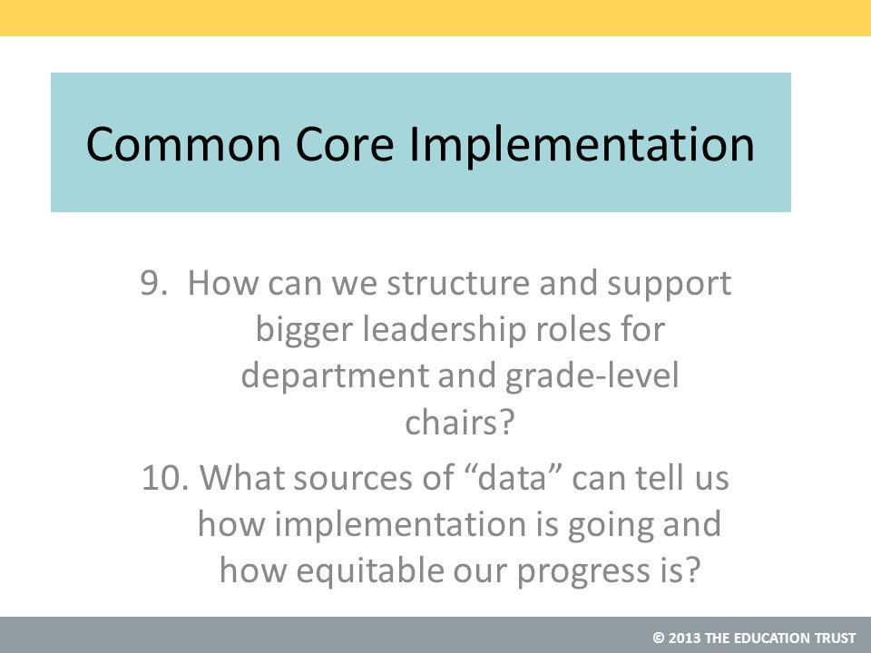 © 2013 THE EDUCATION TRUST Common Core Implementation 9.