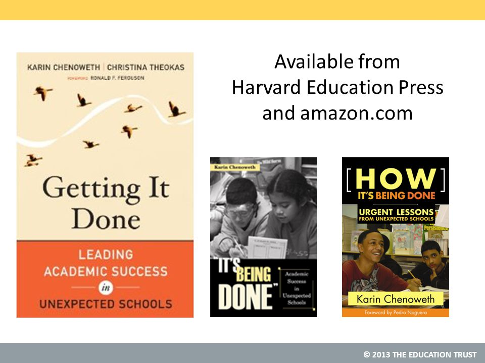 © 2013 THE EDUCATION TRUST Available from Harvard Education Press and amazon.com