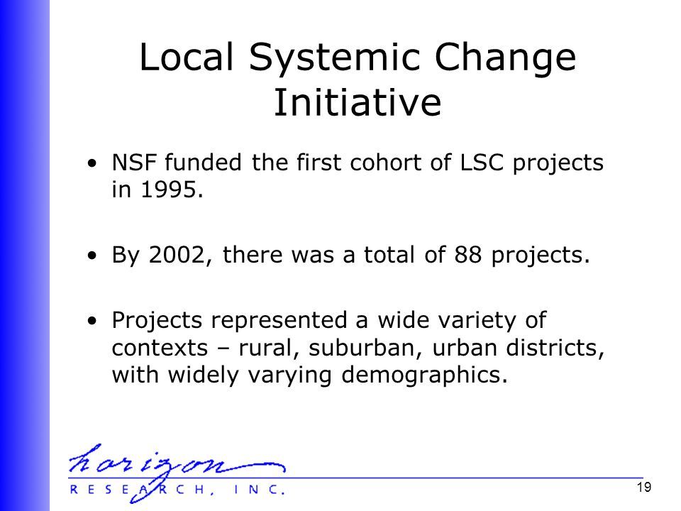 19 Local Systemic Change Initiative NSF funded the first cohort of LSC projects in 1995.