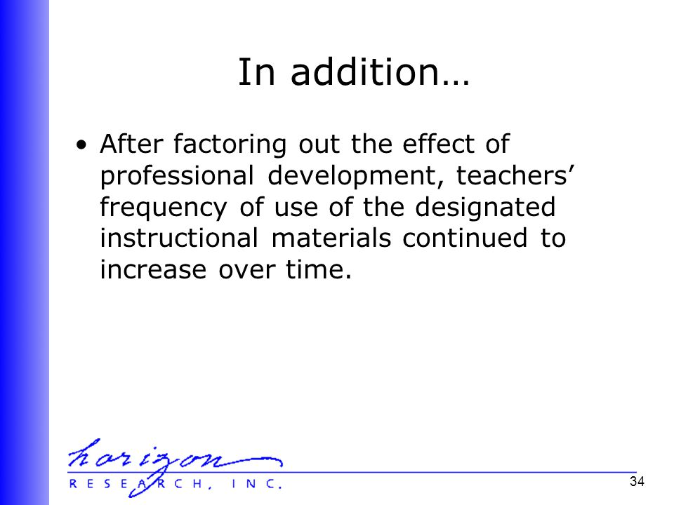 34 In addition… After factoring out the effect of professional development, teachers' frequency of use of the designated instructional materials continued to increase over time.