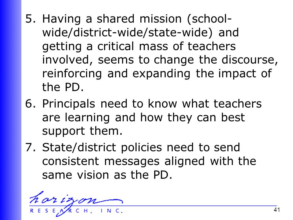 41 5.Having a shared mission (school- wide/district-wide/state-wide) and getting a critical mass of teachers involved, seems to change the discourse, reinforcing and expanding the impact of the PD.