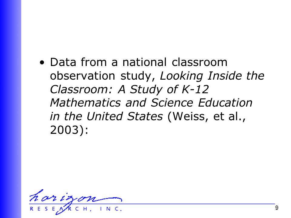 9 Data from a national classroom observation study, Looking Inside the Classroom: A Study of K-12 Mathematics and Science Education in the United States (Weiss, et al., 2003):