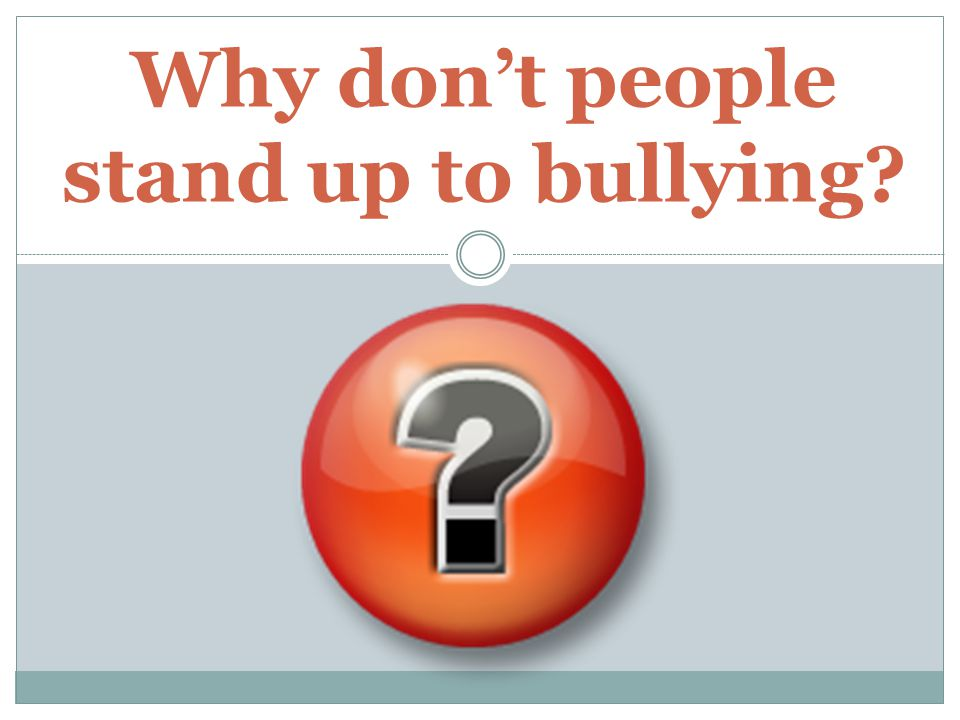 Why don't people stand up to bullying