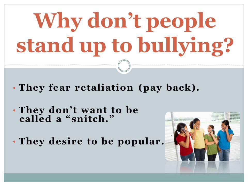They fear retaliation (pay back).