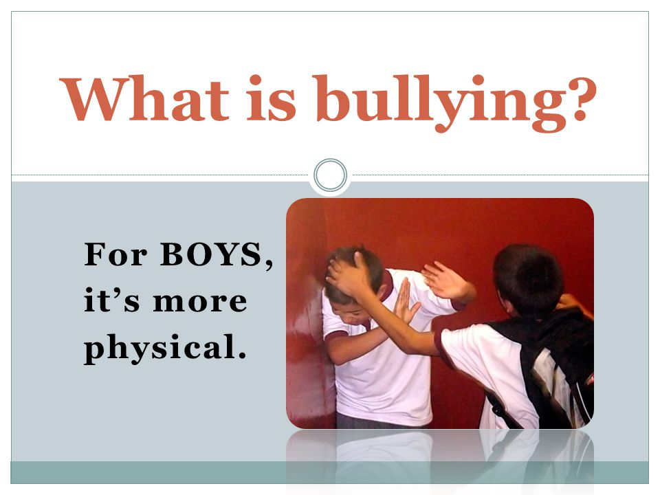 For BOYS, it's more physical. What is bullying
