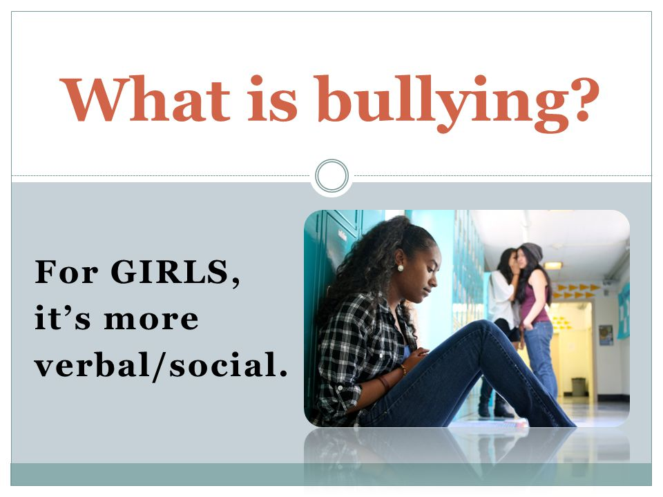 For GIRLS, it's more verbal/social. What is bullying