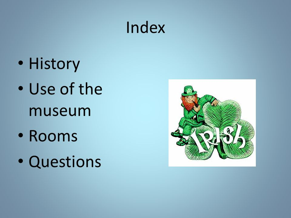 Index History Use of the museum Rooms Questions