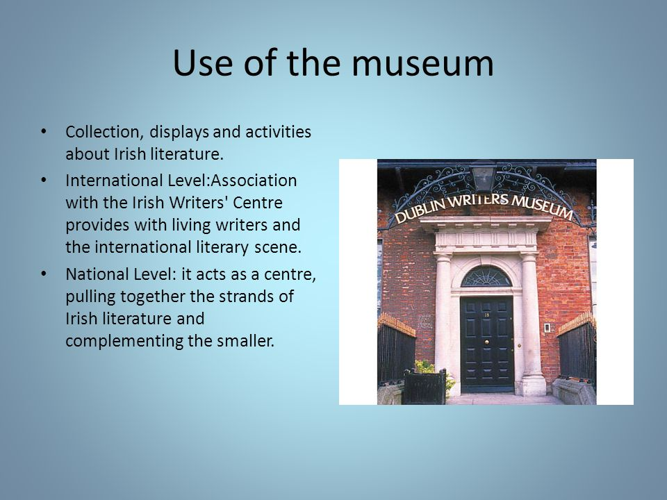 Use of the museum Collection, displays and activities about Irish literature.