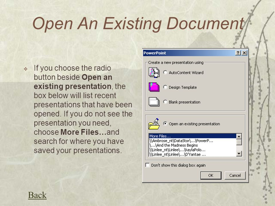 Open An Existing Document  If you choose the radio button beside Open an existing presentation, the box below will list recent presentations that have been opened.