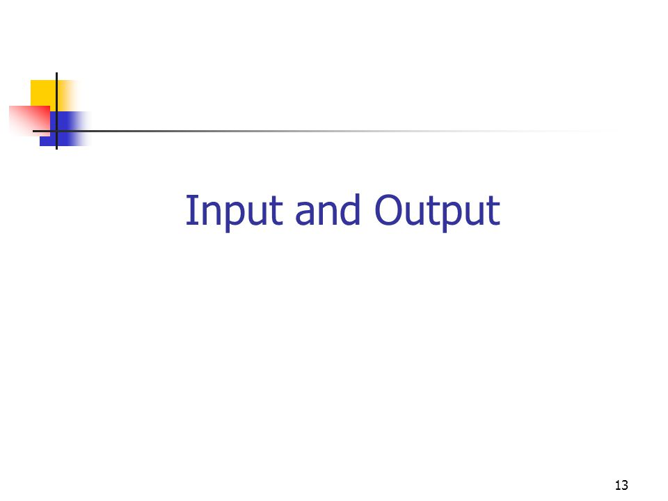13 Input and Output