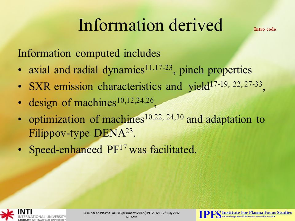 Seminar on Plasma Focus Experiments 2012,(SPFE2012), 12 th July 2012 S H Saw Information derived Intro code Information computed includes axial and ra