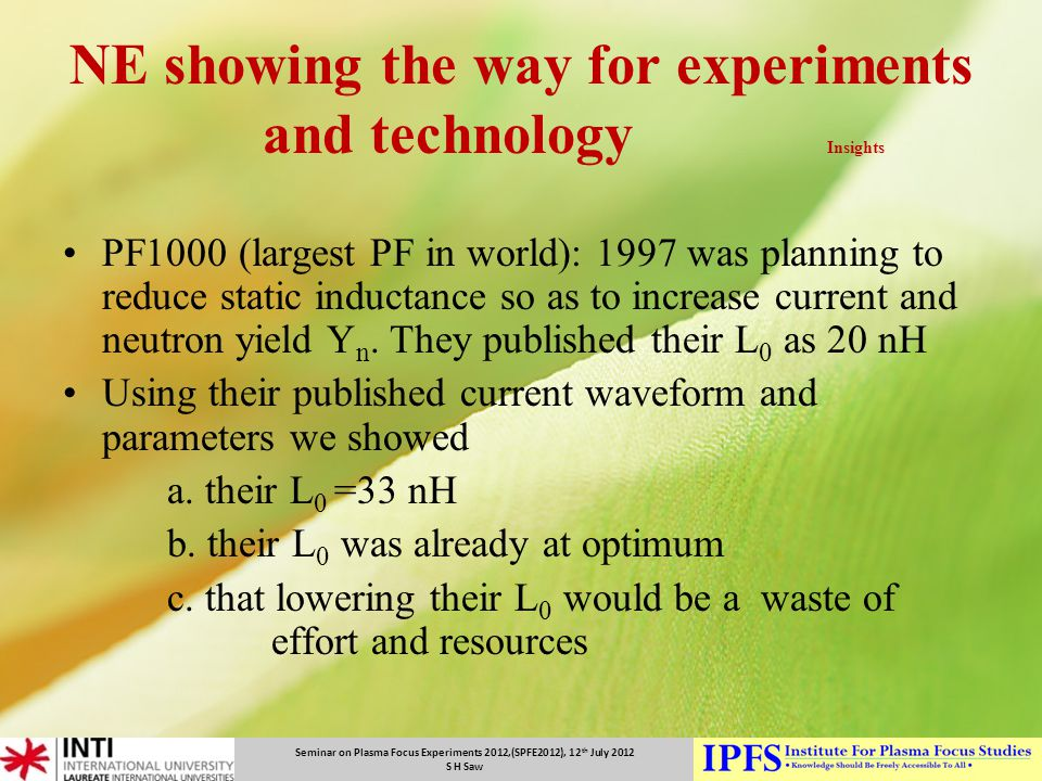 Seminar on Plasma Focus Experiments 2012,(SPFE2012), 12 th July 2012 S H Saw NE showing the way for experiments and technology Insights PF1000 (larges