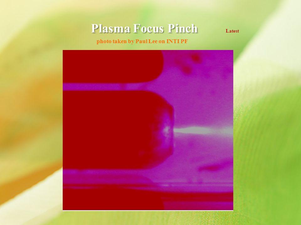 Plasma Focus Pinch Plasma Focus Pinch Latest photo taken by Paul Lee on INTI PF