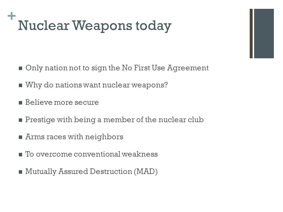 + Nuclear Weapons today Only nation not to sign the No First Use Agreement Why do nations want nuclear weapons.