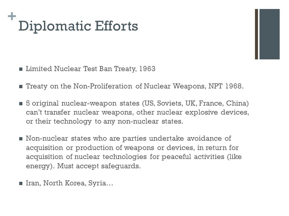 + Diplomatic Efforts Limited Nuclear Test Ban Treaty, 1963 Treaty on the Non-Proliferation of Nuclear Weapons, NPT 1968.