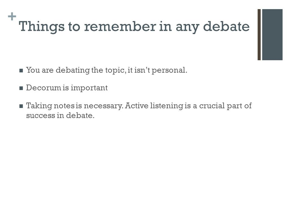 + Things to remember in any debate You are debating the topic, it isn't personal.