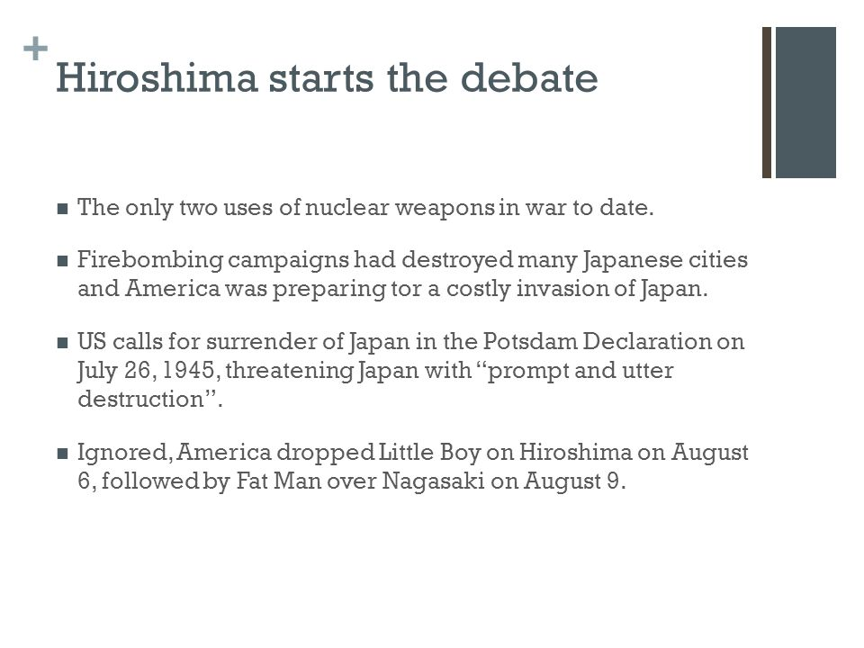 + Hiroshima starts the debate The only two uses of nuclear weapons in war to date.