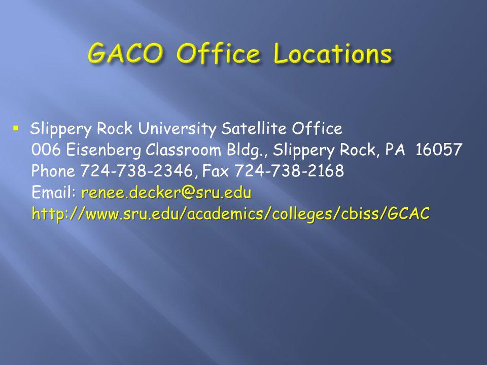  Slippery Rock University Satellite Office 006 Eisenberg Classroom Bldg., Slippery Rock, PA 16057 Phone 724-738-2346, Fax 724-738-2168 : renee.decker@sru.edu Email: renee.decker@sru.edu http://www.sru.edu/academics/colleges/cbiss/GCAC http://www.sru.edu/academics/colleges/cbiss/GCAC