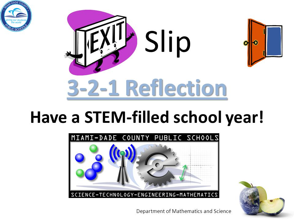 Slip 3-2-1 Reflection 3-2-1 Reflection Have a STEM-filled school year! Department of Mathematics and Science
