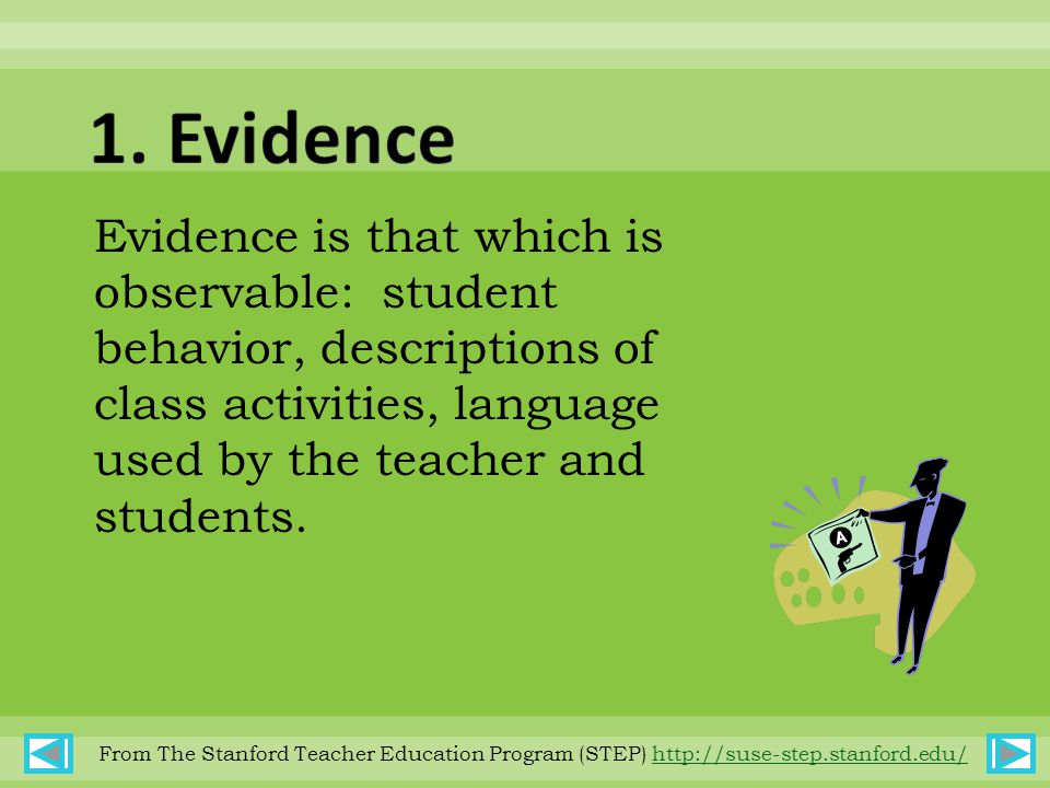 Evidence is that which is observable: student behavior, descriptions of class activities, language used by the teacher and students.