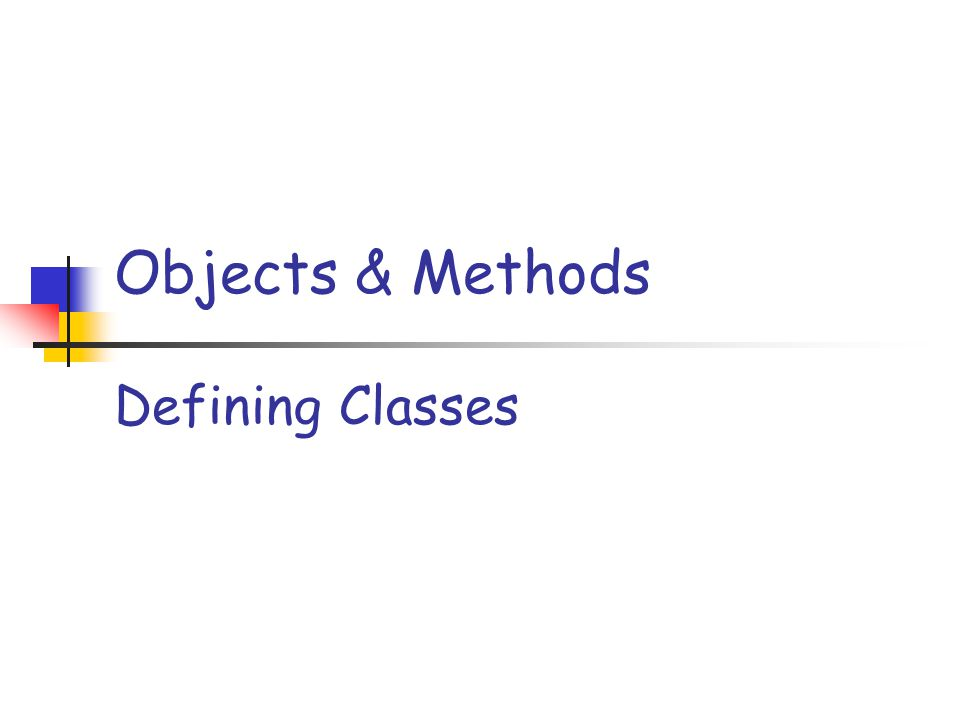 Objects & Methods Defining Classes