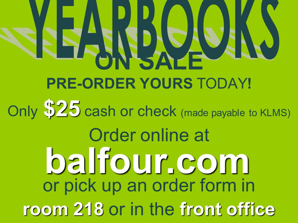 PRE-ORDER YOURS TODAY! $25 Only $25 cash or check (made payable to KLMS) Order online at or pick up an order form in room 218 front office room 218 or