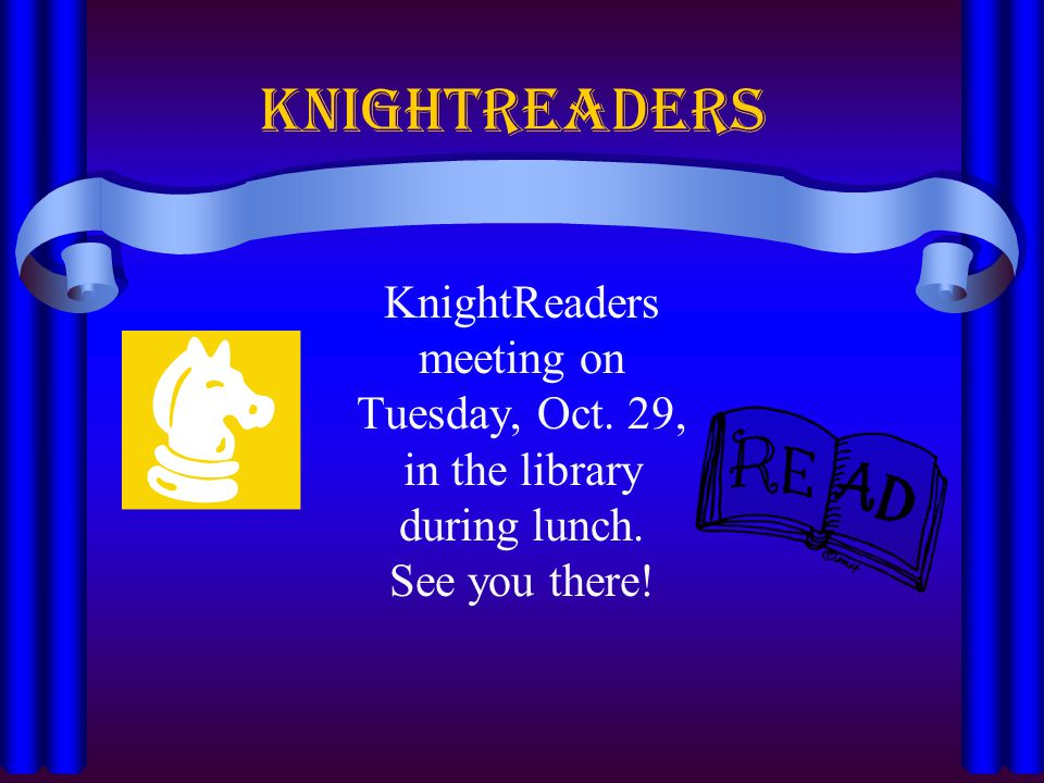 Knightreaders KnightReaders meeting on Tuesday, Oct. 29, in the library during lunch. See you there!