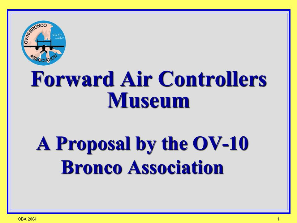 OBA 20041 Forward Air Controllers Museum A Proposal by the OV-10 Bronco Association