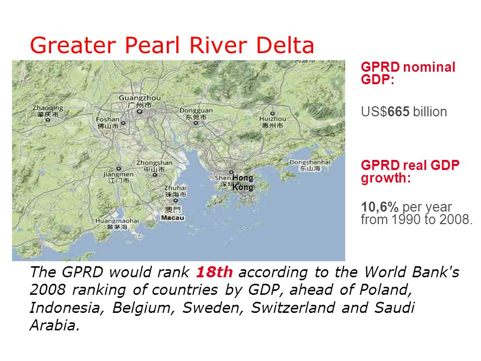 Greater Pearl River Delta The GPRD would rank 18th according to the World Bank s 2008 ranking of countries by GDP, ahead of Poland, Indonesia, Belgium, Sweden, Switzerland and Saudi Arabia.