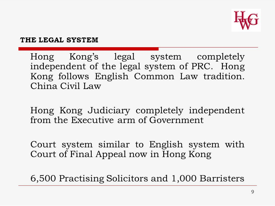 9 THE LEGAL SYSTEM Hong Kong's legal system completely independent of the legal system of PRC.
