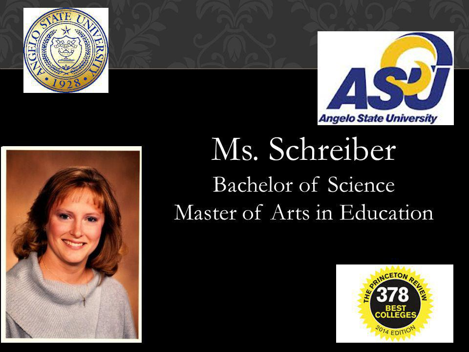 Ms. Schreiber Bachelor of Science Master of Arts in Education