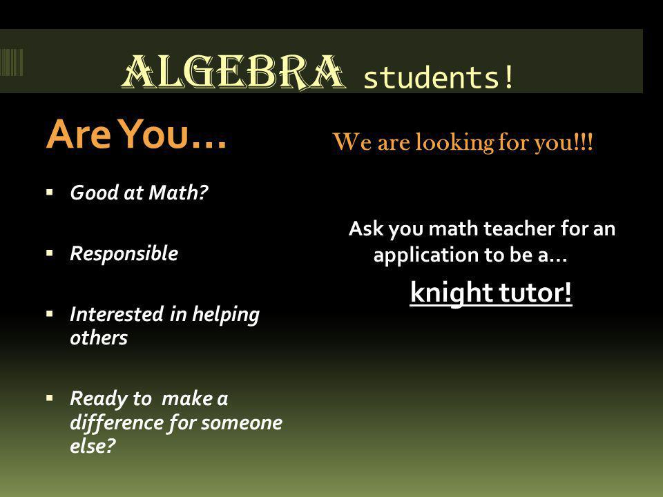 ALGEBRA students. Are You… We are looking for you!!.