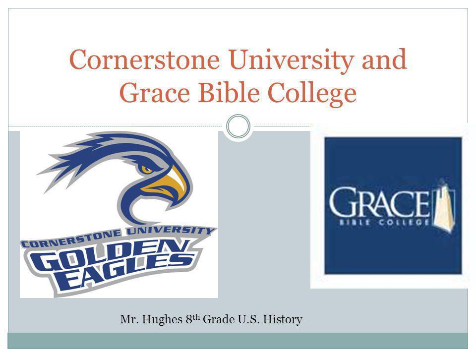 Cornerstone University and Grace Bible College Mr. Hughes 8 th Grade U.S. History
