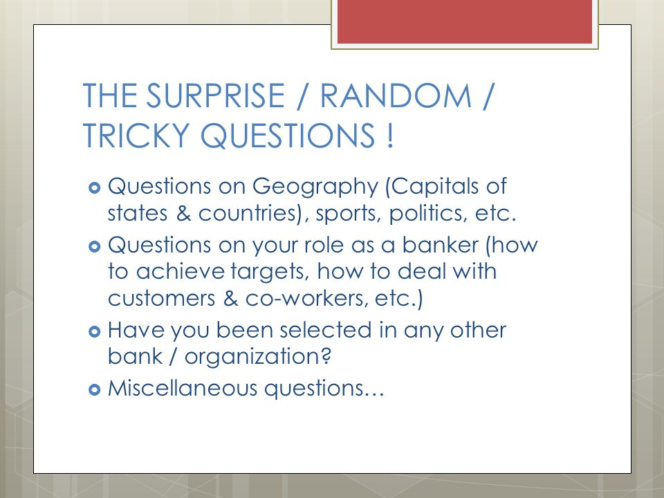 THE SURPRISE / RANDOM / TRICKY QUESTIONS !  Questions on Geography (Capitals of states & countries), sports, politics, etc.  Questions on your role