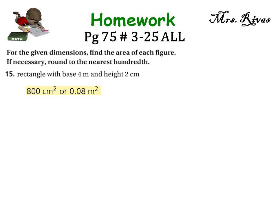 Mrs. Rivas Pg 75 # 3-25 ALL