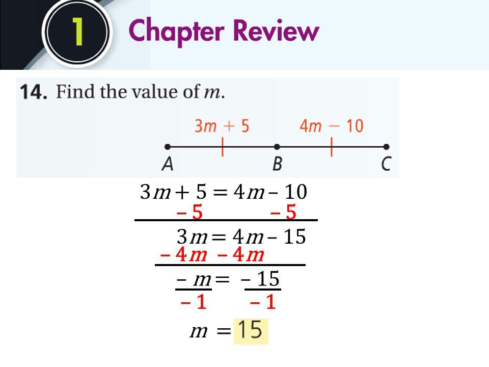 3m + 5 = 4m – 10 – 5 3m = 4m – 15 – 4m – m = – 15 – 1 m =