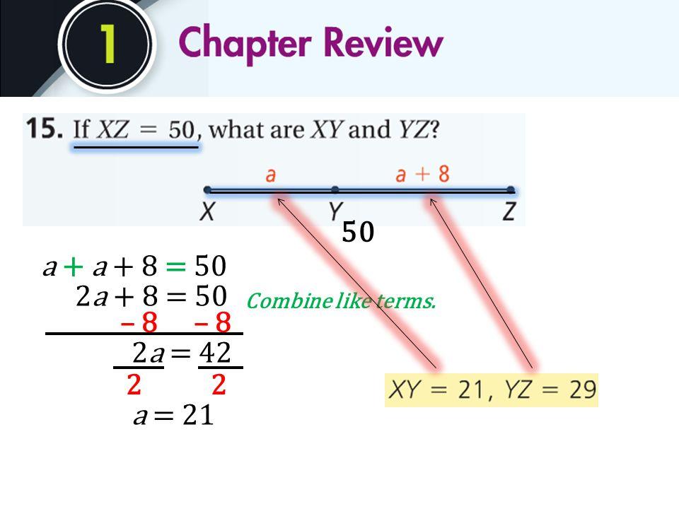 50 a + a + 8 = 50 Combine like terms. 2a + 8 = 50 – 8 2a = 42 22 a = 21