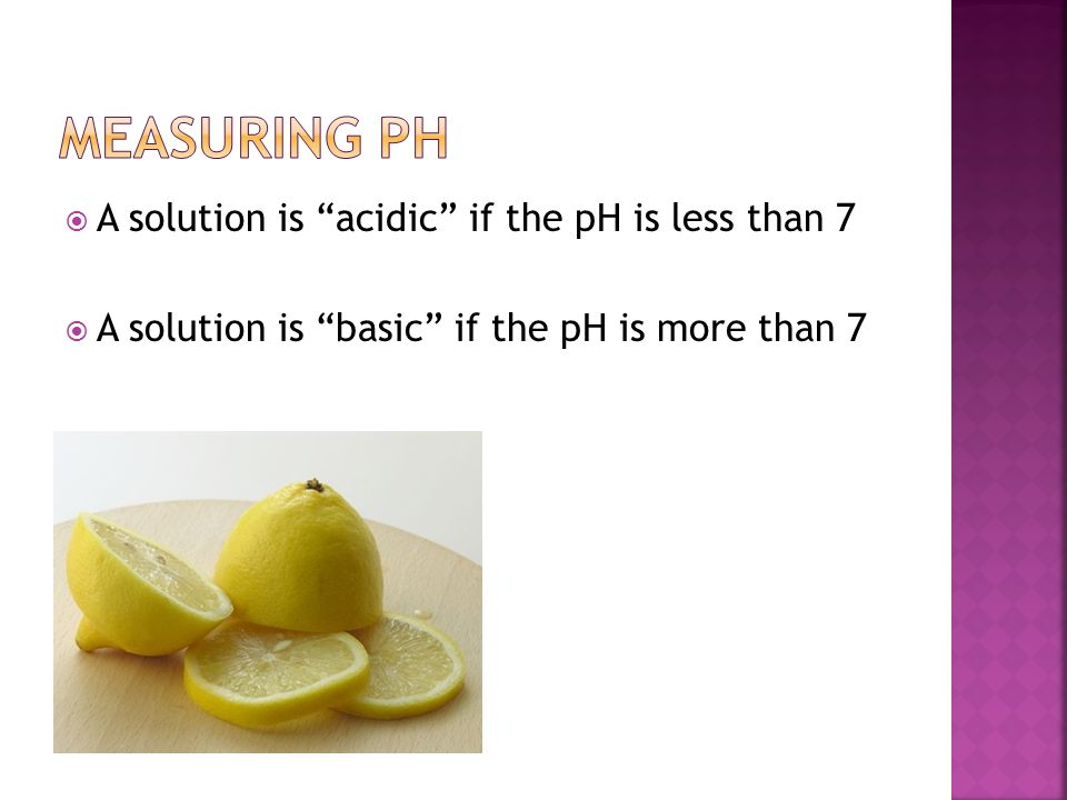 """ A solution is """"acidic"""" if the pH is less than 7  A solution is """"basic"""" if the pH is more than 7"""