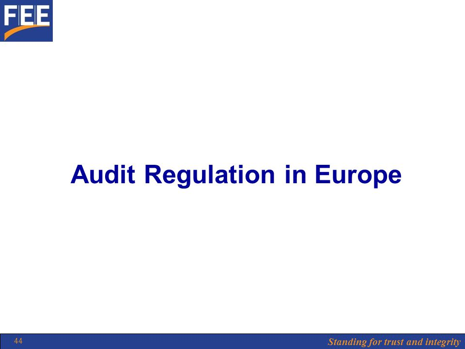 Standing for trust and integrity 44 Audit Regulation in Europe