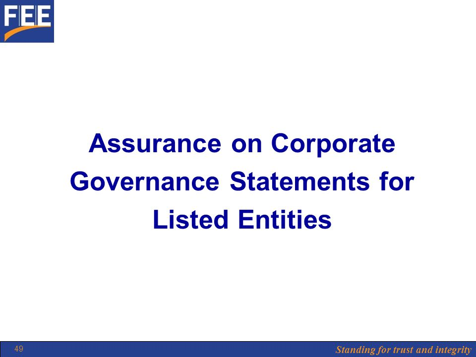 Standing for trust and integrity 49 Assurance on Corporate Governance Statements for Listed Entities