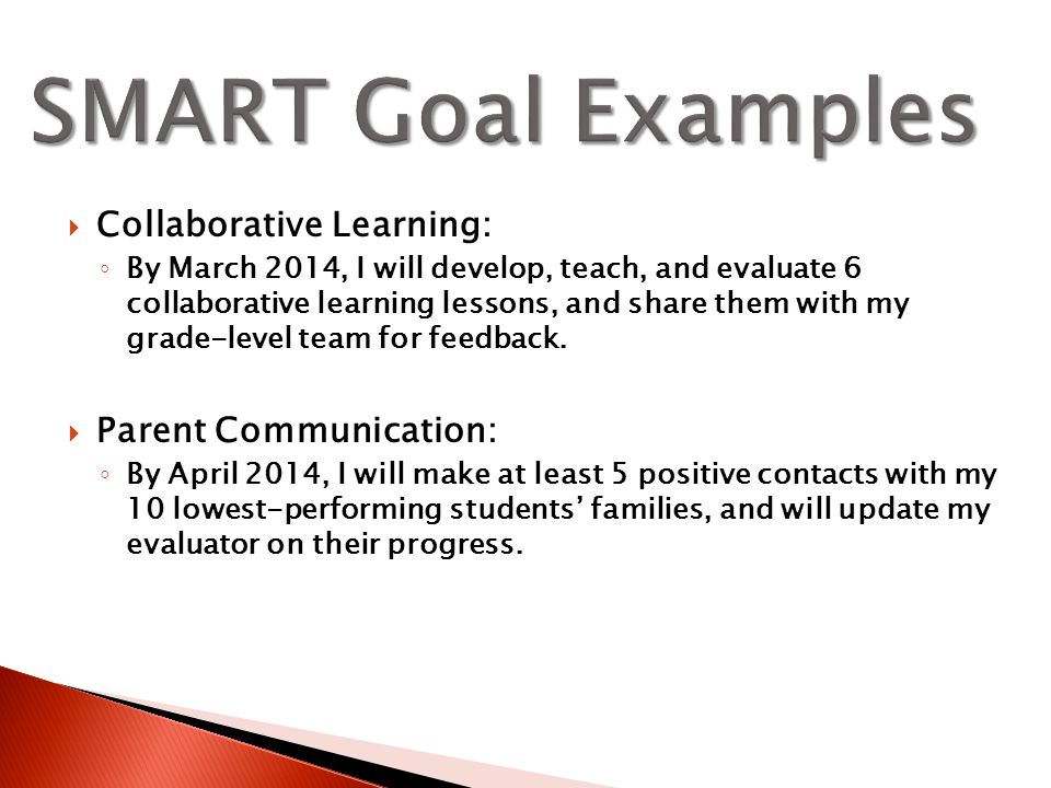  Collaborative Learning: ◦ By March 2014, I will develop, teach, and evaluate 6 collaborative learning lessons, and share them with my grade-level team for feedback.