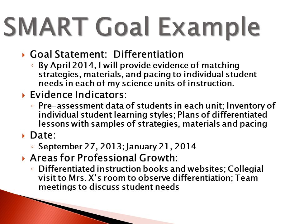  Goal Statement: Differentiation ◦ By April 2014, I will provide evidence of matching strategies, materials, and pacing to individual student needs in each of my science units of instruction.