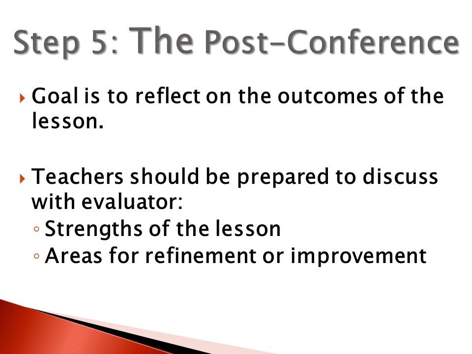  Goal is to reflect on the outcomes of the lesson.  Teachers should be prepared to discuss with evaluator: ◦ Strengths of the lesson ◦ Areas for ref