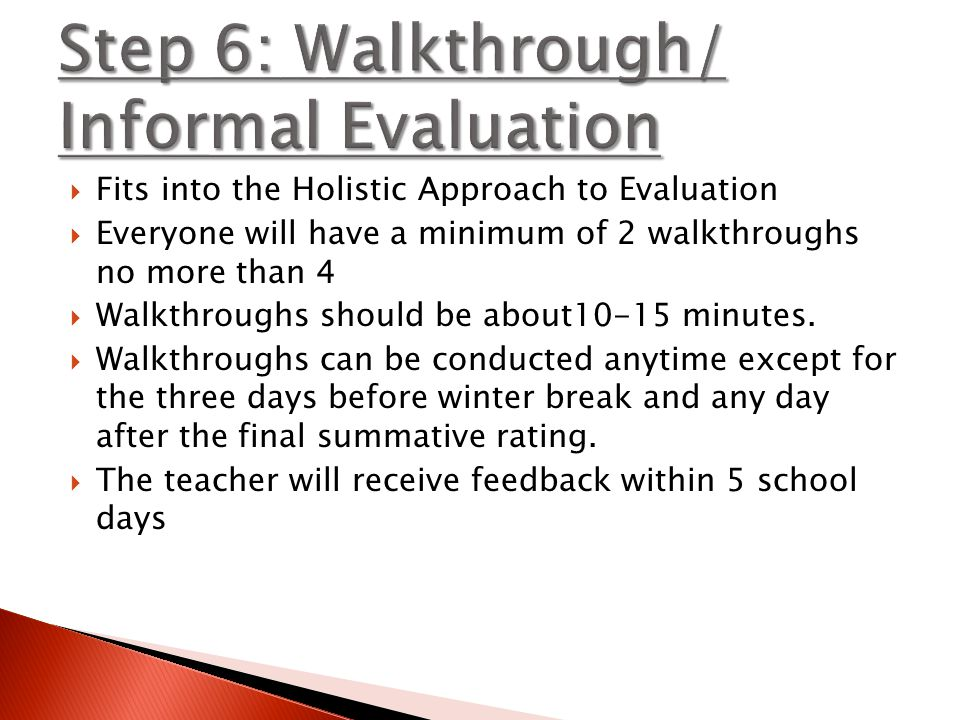 Fits into the Holistic Approach to Evaluation  Everyone will have a minimum of 2 walkthroughs no more than 4  Walkthroughs should be about10-15 mi