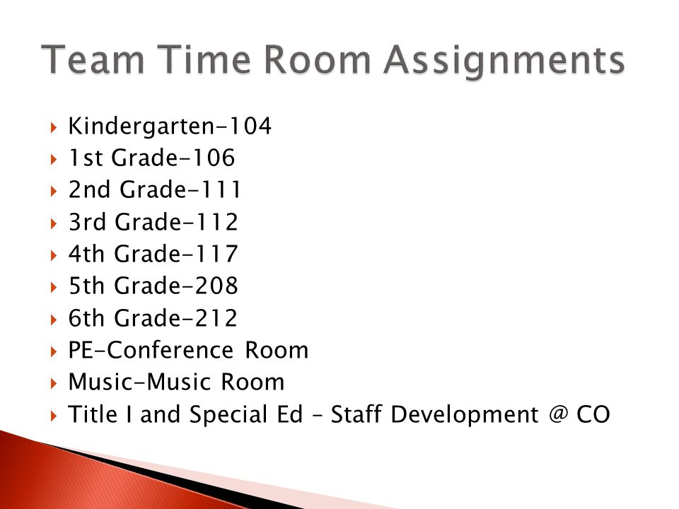  Kindergarten-104  1st Grade-106  2nd Grade-111  3rd Grade-112  4th Grade-117  5th Grade-208  6th Grade-212  PE-Conference Room  Music-Music