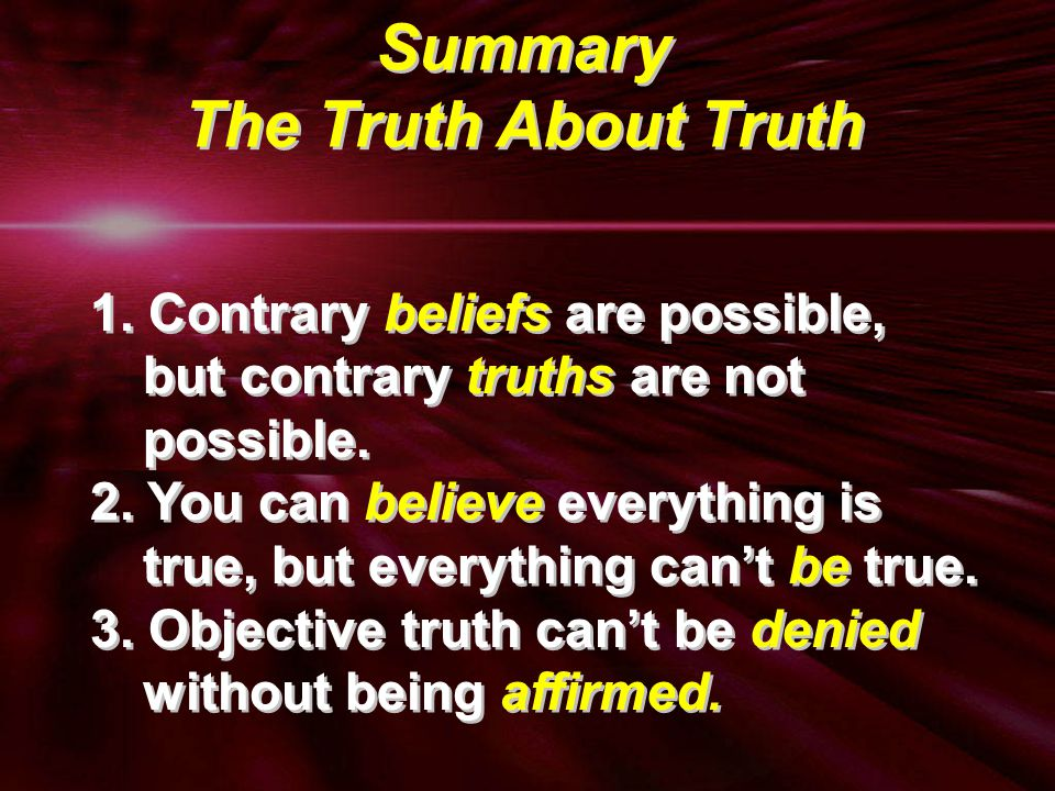 1. Contrary beliefs are possible, but contrary truths are not possible.
