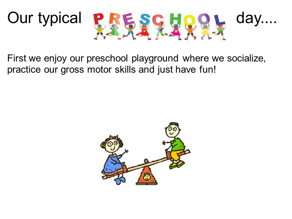 First we enjoy our preschool playground where we socialize, practice our gross motor skills and just have fun.