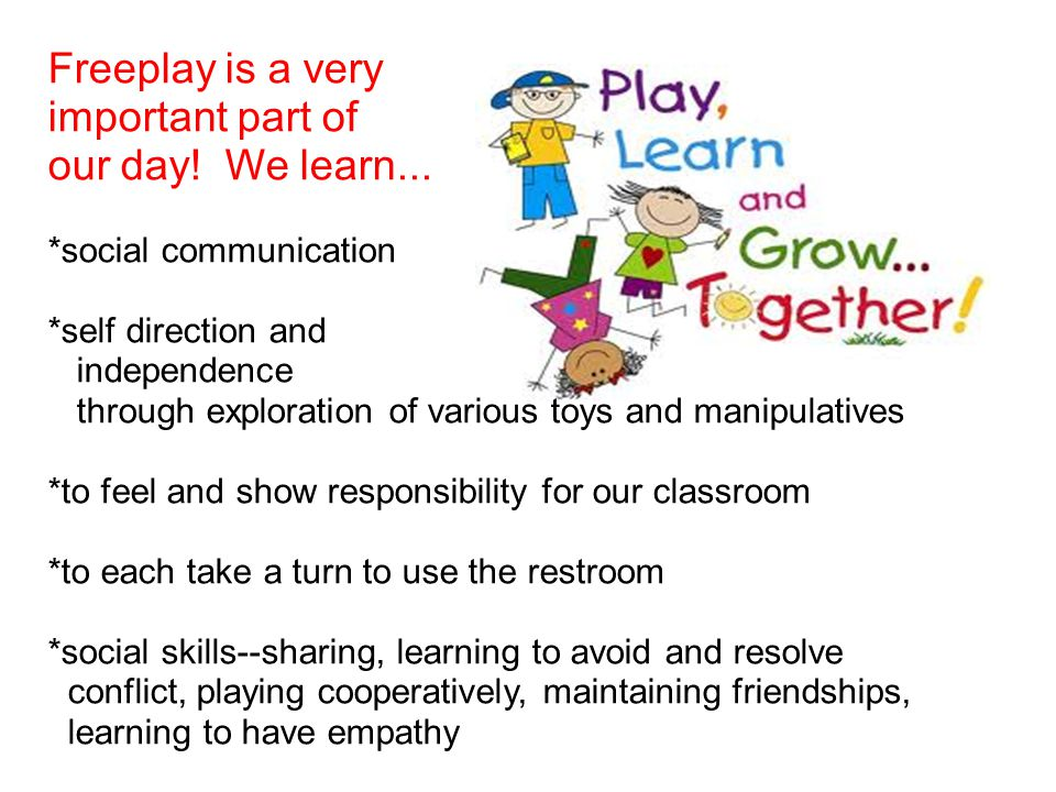 Freeplay is a very important part of our day. We learn...